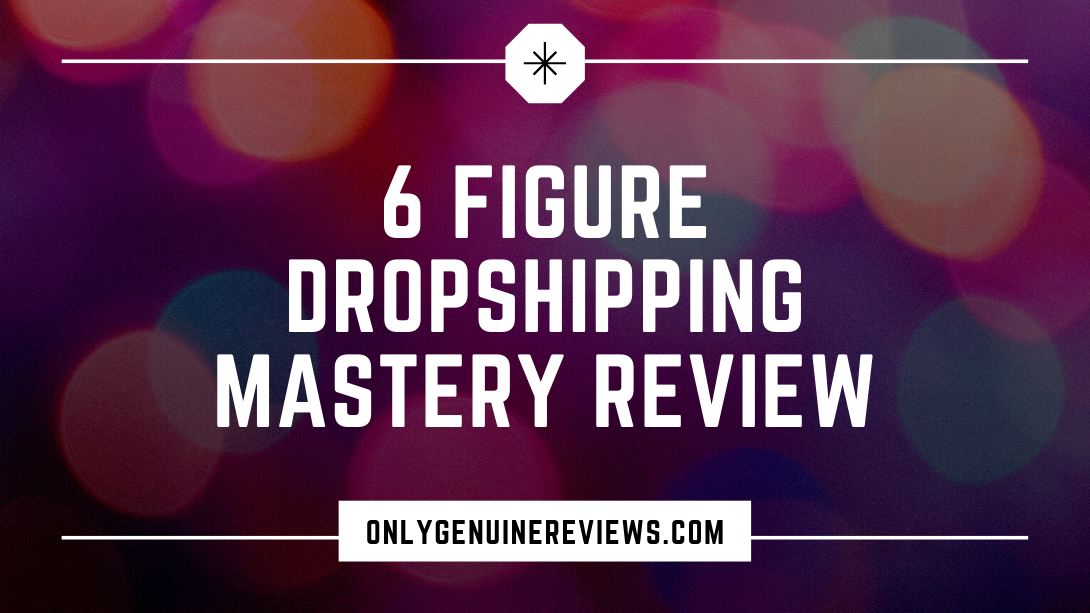6 Figure Dropshipping Mastery Review Justin Painter Course