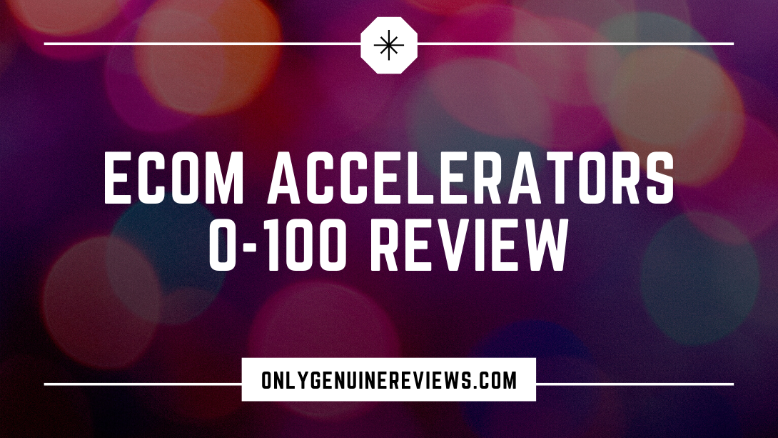 eCom Accelerators 0-100 Review Jordan Welch Course